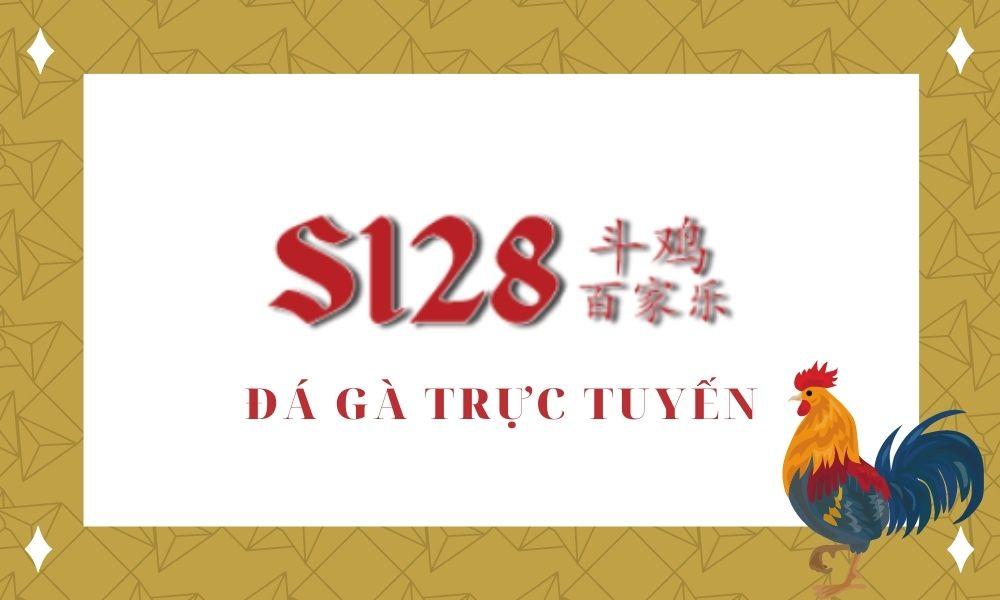 S128 - Nhà cái đá gà trực tuyến hàng đầu Châu Á
