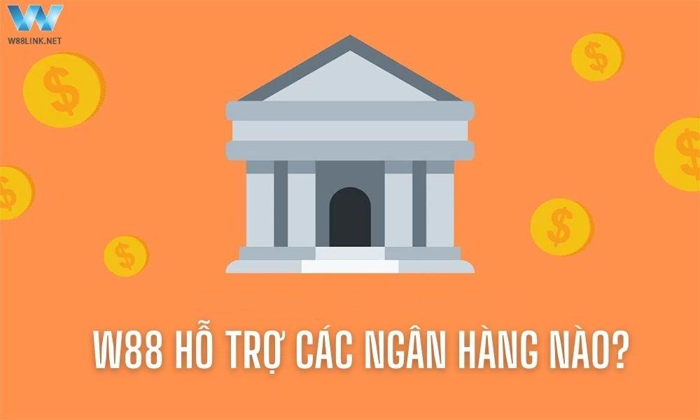 W88 hỗ trợ các ngân hàng nào