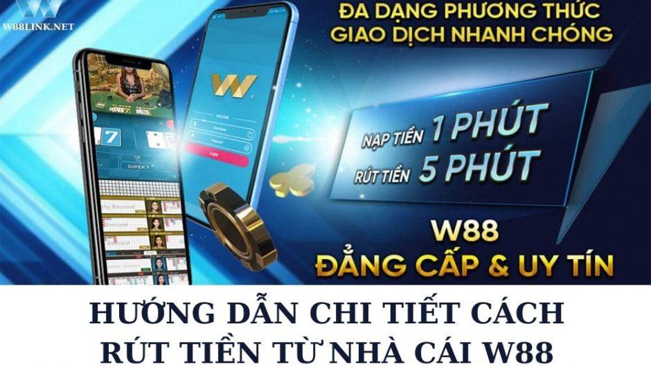 Chi tiết cách rút tiền W88